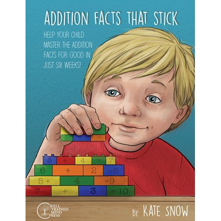 Addition Facts That Stick : Help Your Child Master the Addition Facts for Good in Just Six Weeks (Fact Family Math)