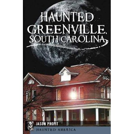 Haunted Greenville, South - Party City Greenville South Carolina