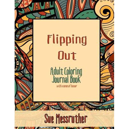 Flipping Out Adult Coloring Journal : With a Sense of Humor