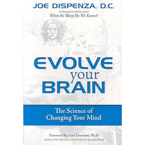 Evolve Your Brain: The Science of Changing Your Mind