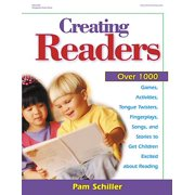 Creating Readers : Over 1000 Games, Activities, Tongue Twisters, Fingerplays, Songs, and Stories to Get Children Excited about Reading