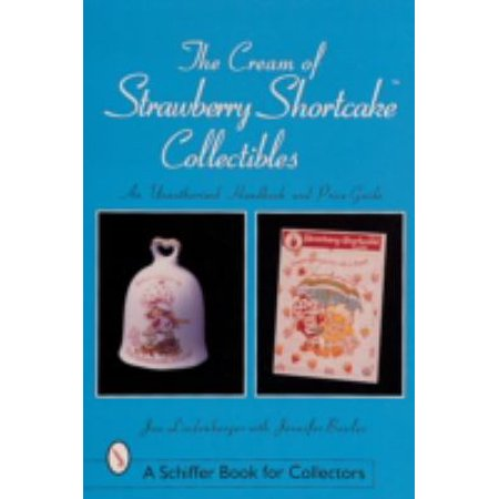 The Cream of Strawberry Shortcake*t Collectibles an Unauthorized Handbook and Price Guide