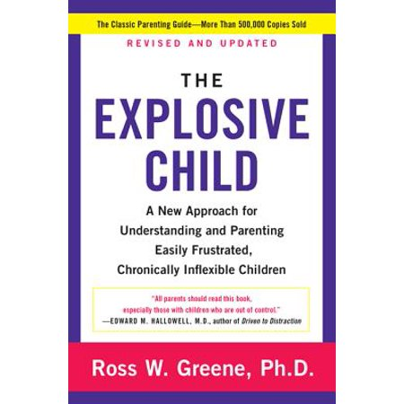 The Explosive Child : A New Approach for Understanding and Parenting Easily Frustrated, Chronically Inflexible