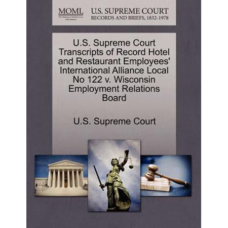 U S  Supreme Court Transcripts Of Record Hotel And Restaurant Employees International Alliance Local No 122 V  Wisconsin Employment Relations Board