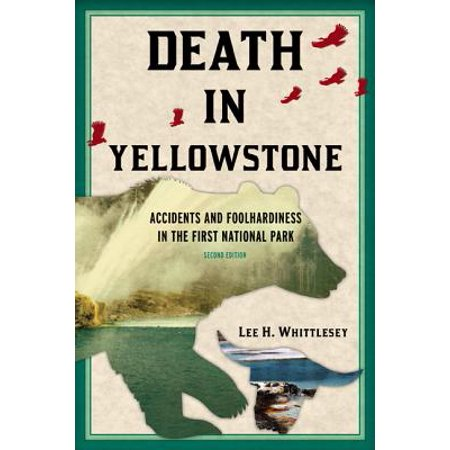 Death in yellowstone : accidents and foolhardiness in the first national park: