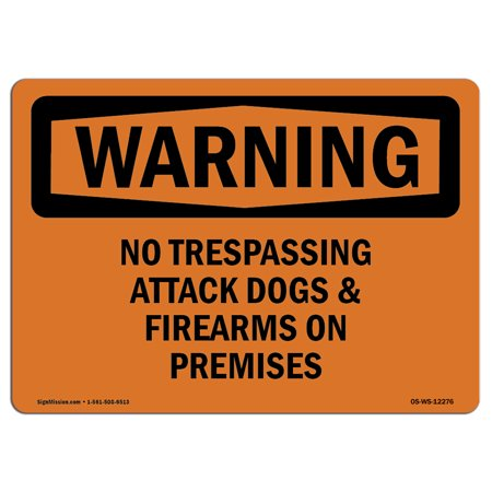 OSHA WARNING Sign - No Trespassing Attack Dogs & Firearms On Premises   Choose from: Aluminum, Rigid Plastic or Vinyl Label Decal   Protect Your Business, Work Site, Warehouse   Made in the