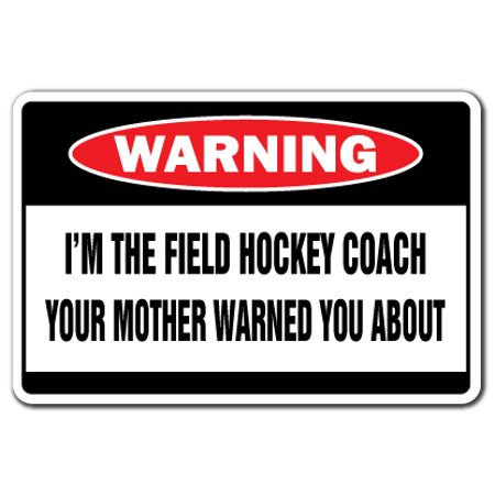 Aluminum Passenger Coach - I'm The Field Hockey Coach Warning Aluminum Sign | Indoor/Outdoor | Funny Home Décor for Garages, Living Rooms, Bedroom, Offices | SignMission Funny Gag Gift Sign Wall Plaque Decoration