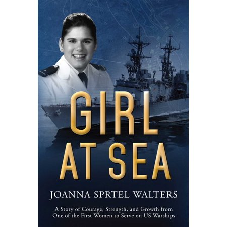 Girl at Sea : A Story of Courage, Strength, and Growth from One of the First Women to Serve on US Warships