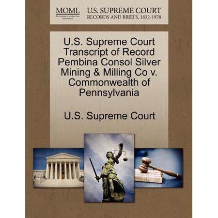 U S  Supreme Court Transcript Of Record Pembina Consol Silver Mining   Milling Co V  Commonwealth Of Pennsylvania
