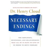 Necessary Endings : The Employees, Businesses, and Relationships That All of Us Have to Give Up in Order to Move Forward (Hardcover)