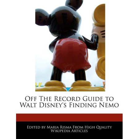 Off the Record Guide to Walt Disney's Finding Nemo Off the Record Guide to Walt Disney's Finding Nemo