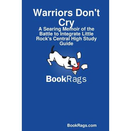 Warriors Don't Cry : A Searing Memoir of the Battle to Integrate Little Rock's Central High Study (Warriors Don T Cry Chapter 7 Summary)