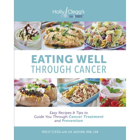 Eating Well Through Cancer: Easy Recipes & Tips to Guide You Through Treatment and Cancer Prevention (Paperback)
