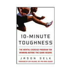 10-Minute Toughness: The Mental-training Program for Winning Before the Game Begins