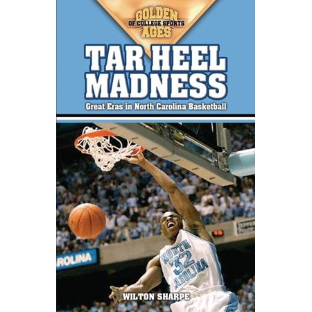 North Carolina College Basketball - Golden Ages of College Sports: Tar Heel Madness: Great Eras in North Carolina Basketball (Paperback)