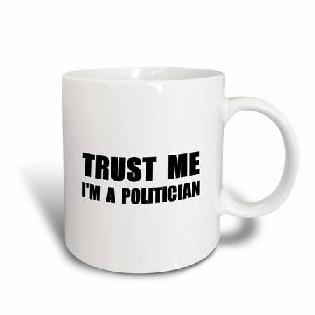 3Drose Trust Me Im A Politician Work Humor Funny Politics Government Job Gift  Ceramic Mug  15 Ounce