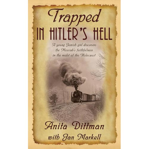 Trapped in Hitler's Hell: A Young Jewish Girl Discovers ThI Messiah's Faithfulness in The Midst Of The Holocaust