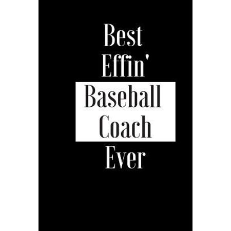 Best Effin Baseball Coach Ever: Gift for School University College Tutor Trainer - Funny Composition Notebook - Cheeky Joke Journal Planner for Bestie