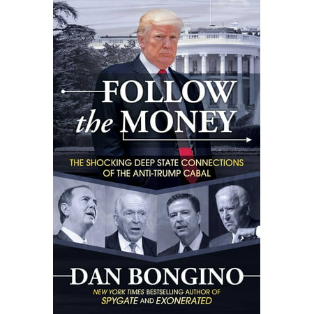 Follow the Money: The Shocking Deep State Connections of the Anti-Trump Cabal (Hardcover)