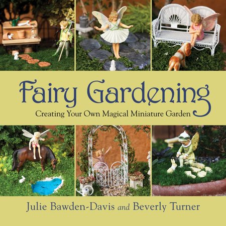 Fairy Gardening : Creating Your Own Magical Miniature - Create Your Own Fairy
