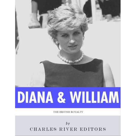 Prince William Diana - The Lives of Diana, Princess of Wales and Prince William, Duke of Cambridge - eBook