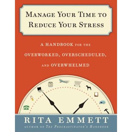 Manage Your Time to Reduce Your Stress - eBook