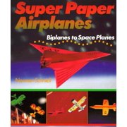 Super Paper Airplanes : Biplanes to Space Planes