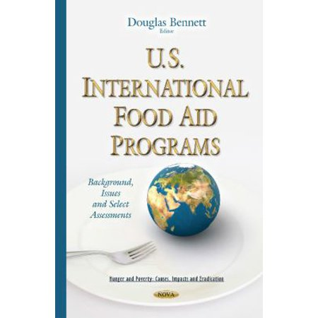 U.S. International Food Aid Programs: Background, Issues and Select Assessments
