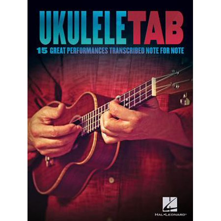 Ukulele Tab : 15 Great Performances Transcribed Note-For-Note