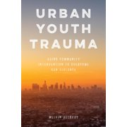 Urban Youth Trauma: Using Community Intervention to Overcome Gun Violence (Paperback)
