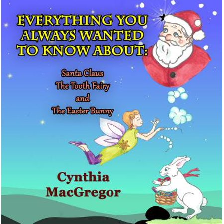 Everything You Always Wanted To Know About Santa Claus, the Tooth Fairy and the Easter Bunny - eBook (Easter Fairy)