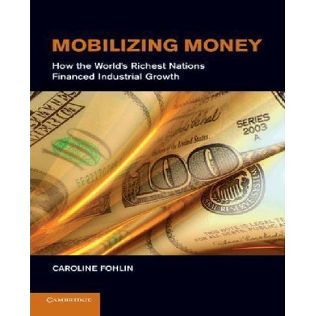 Mobilizing Money  How The Worlds Richest Nations Financed Industrial Growth