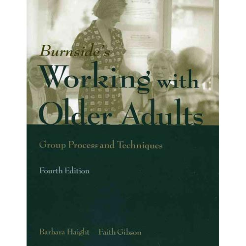 Burnside's Working with Older Adults: Group Process And Techniques