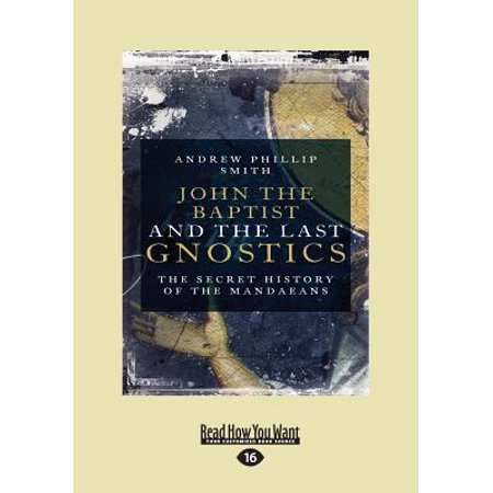John the Baptist and the Last Gnostics : The Secret History of the Mandaeans (Large Print (Was John The Baptist The Last Prophet)