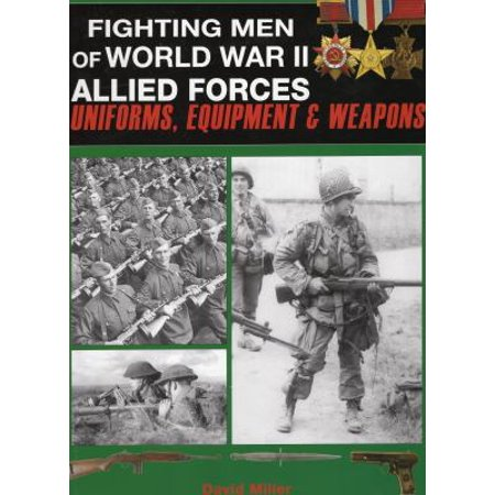 Fighting Men Of World War Ii  Allied Forces  Uniforms  Equipment And Weapons