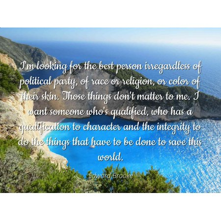 Edward Brooke - Famous Quotes Laminated POSTER PRINT 24x20 - I'm looking for the best person irregardless of political party, of race or religion, or color of their skin. Those things don't matter (Best Thing For Skin)