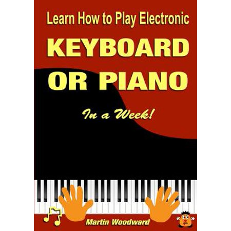 Learn How to Play Electronic Keyboard or Piano in a Week! ()