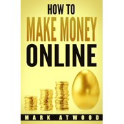How to Make Money Online: The Exclusive Money Making Blueprint to Grow Your Income Rapidly with an Online Business and Internet Marketing - eBook