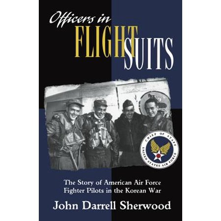Officers in Flight Suits : The Story of American Air Force Fighter Pilots in the Korean War
