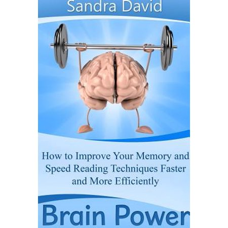 Brain Power : How to Improve Your Memory and Speed Reading Techniques Faster and More (Best Speed Reading Techniques)