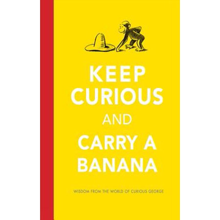 Ana Banana - Keep Curious and Carry a Banana : Words of Wisdom from the World of Curious George