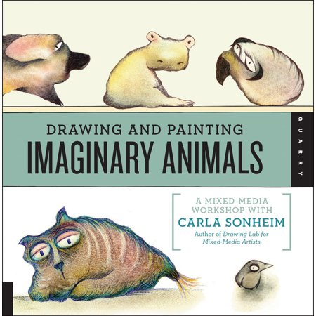 Drawing and Painting Imaginary Animals : A Mixed-Media Workshop with Carla