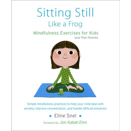 Sitting Still Like a Frog : Mindfulness Exercises for Kids (and Their (Like Frogs)