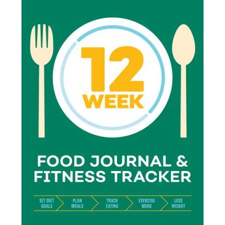 12-Week Food Journal and Fitness Tracker : Track Eating, Plan Meals, and Set Diet and Exercise Goals for Optimal Weight Loss