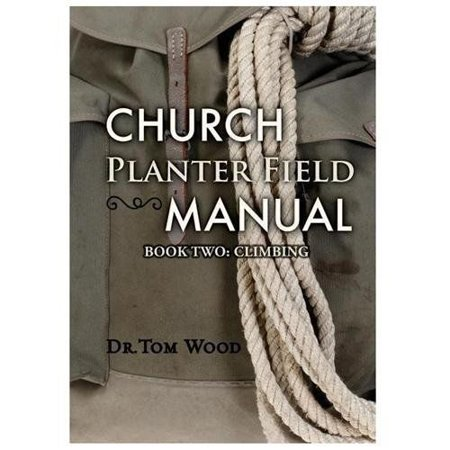 Church Planters - Church Planter Field Manual : Climbing