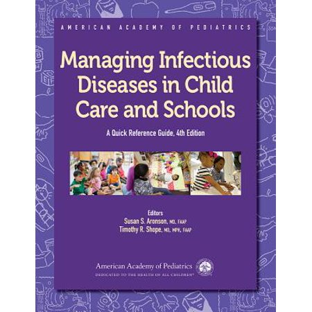 Managing Infectious Diseases in Child Care and Schools : A Quick Reference Guide