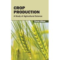 Crop Production : A Study of Agricultural Science
