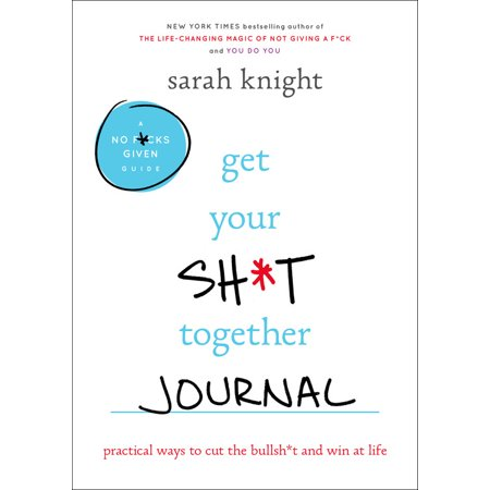 Get Your Sh*t Together Journal : Practical Ways to Cut the Bullsh*t and Win at (Best Way To Get Your Wife Back)