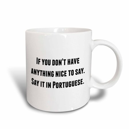 Portugal Ceramic - 3dRose If you dont have anything nice to say say it in Portuguese, Ceramic Mug, 15-ounce