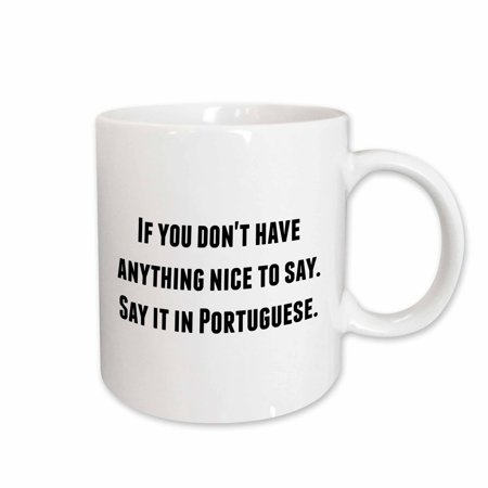 Portugal Ceramic - 3dRose If you dont have anything nice to say say it in Portuguese - Ceramic Mug, 11-ounce